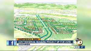 Controversial Oceanside housing project up for vote [Video]