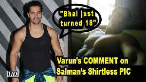 News video: Varun's COMMENT on Salman's Shirtless PIC: Bhai just turned 18