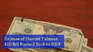 Harriet Tubman Money Is Delayed [Video]
