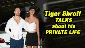 Tiger Shroff TALKS about his PRIVATE LIFE [Video]