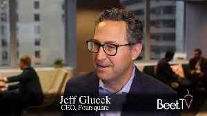 How Foursquare Balances Geo Ad Power With Ethics: CEO Glueck [Video]