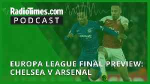 Europa League Final preview: Chelsea v Arsenal [Video]