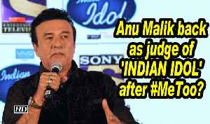 Anu Malik back as judge of 'INDIAN IDOL' after #MeToo? [Video]