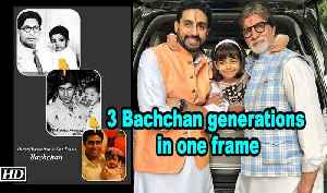 Big B captures 3 Bachchan generations in one frame [Video]