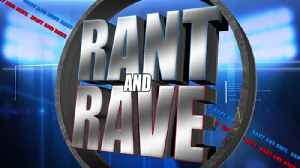 Rant and Rave: May 30th [Video]