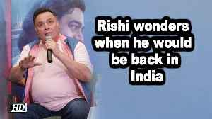 Rishi Kapoor wonders when he would be back in India [Video]
