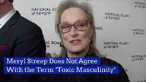 Meryl Streep Has Her Own Opinion On 'Toxic Masculinity' [Video]