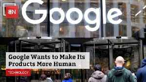 Google Wants Human Products [Video]