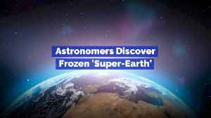 There Is A Frozen Super Earth [Video]