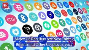 Major Retailers Are Now Accepting Cryptocurrency [Video]