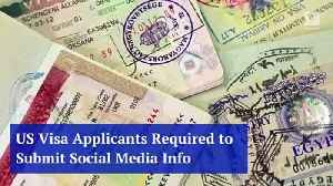 US Visa Applicants Required to Submit Social Media Info [Video]