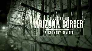 Securing the Arizona Border - A Country Divided [Video]