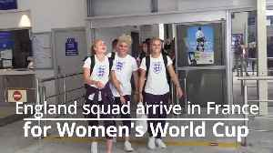 England squad arrives in France ahead of Women's World Cup