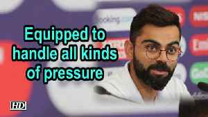 World Cup 2019 | Equipped to handle all kinds of pressure: Kohli [Video]