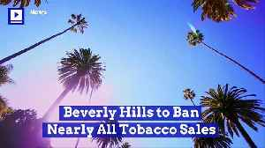 Beverly Hills to Ban Nearly All Tobacco Sales [Video]