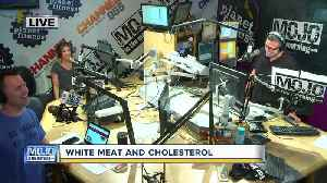 Mojo in the Morning: White meat increases cholesterol levels [Video]