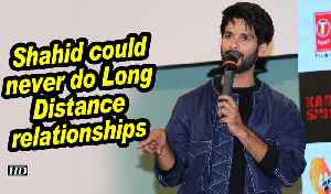 Shahid could never do Long Distance relationships [Video]