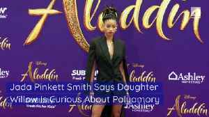 Jada Pinkett Smith Says Daughter Willow Is Curious About Polyamory [Video]