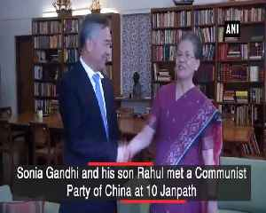 Sonia Rahul Gandhi meet Chinese delegation at 10 Janpath [Video]