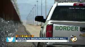 Troops to paint US-Mexico border wall in Calexico [Video]