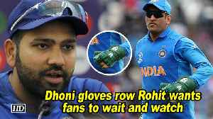 World Cup 2019 | Dhoni gloves row: Rohit wants fans to wait and watch [Video]