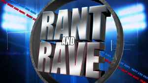 Rant and Rave: June 7th [Video]