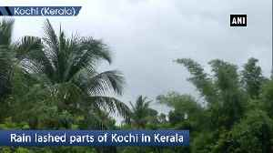 News video: Rain lashes parts of Kochi after monsoon's arrival in Kerala