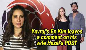 Yuvraj's Ex Kim leaves a comment on his wife Hazel's POST [Video]