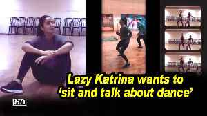 Lazy Katrina wants to 'sit and talk about dance' [Video]