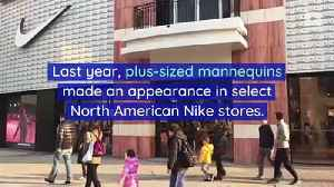 Nike Is Adding Plus-Sized Mannequins to Its Stores [Video]