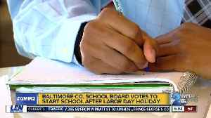 Baltimore County school board votes to keep school start date to after Labor Day [Video]
