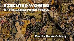 Executed Women of the Salem Witch Trials: Martha Carrier's Story [Video]