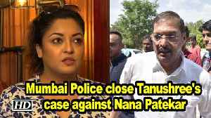 Mumbai Police close Tanushree's case against Nana Patekar [Video]