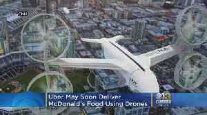 Uber May Soon Deliver Big Macs To You By Drone [Video]