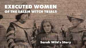 Executed Women of the Salem Witch Trials: Sarah Wilds' Story [Video]