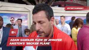 Adam Sandler And His Experience On Jennifer Aniston's Plane [Video]