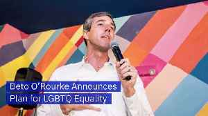 Beto O'Rourke Announces Plan for LGBTQ Equality [Video]