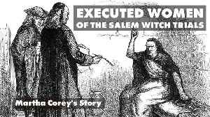 Executed Women of the Salem Witch Trials: Martha Corey's Story [Video]