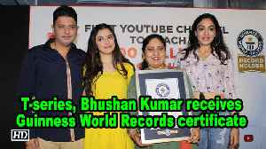 T-series, Bhushan Kumar receives Guinness World Records certificate [Video]