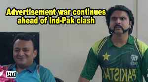 Advertisement war continues ahead of Ind-Pak clash [Video]