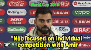 News video: World Cup 2019 | Kohli not focused on individual competition with Amir