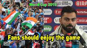 World Cup 2019 | Fans should enjoy the game: Kohli [Video]