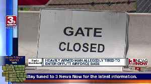 Heavily armed man allegedly tried to enter Offutt Air Force Base [Video]