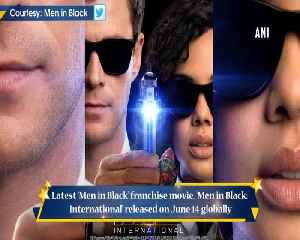 Men In Black International off to a low start but earns good globally [Video]