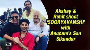 Akshay & Rohit shoot 'SOORYAVANSHI' with Anupam's Son Sikandar [Video]