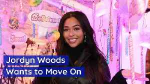 Jordyn Woods Wants to Move On [Video]