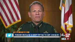 Former Broward County sheriff tries to get job back [Video]