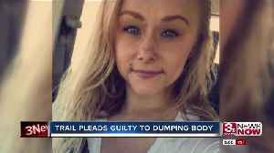 Trail pleads guilty to dumping body [Video]