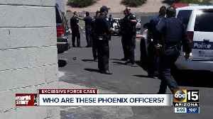 Who are the officers in the Phoenix police excessive force case? [Video]