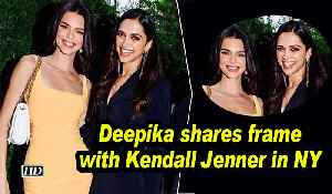 Deepika shares frame with Kendall Jenner in NY [Video]
